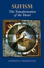 Sufism : The Transformation of the Heart - Llewellyn Vaughan-Lee