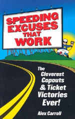 Speeding Excuses That Work : The Cleverest Copouts and Ticket Victories Ever - Alex Carroll