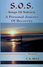 S.O.S. Songs of Sobriety a Personal Journey of Recovery - C. S. Blue