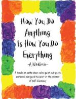 How You Do Anything is How You Do Everything : A Workbook - Cheri Huber