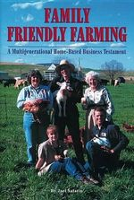 Family Friendly Farming : A Multi-generational Home-based Business Testament - Joel. Salatin