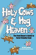Holy Cows and Hog Heaven : The Food Buyer's Guide to Farm Friendly Food - Joel Salatin