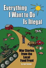 Everything I Want to Do is Illegal : War Stories from the Local Food Front - Joel Salatin