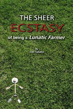 The Sheer Ecstasy of Being a Lunatic Farmer - Joel Salatin