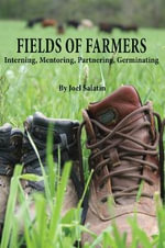 Fields of Farmers : Interning, Mentoring, Partnering, Germinating - Joel Salatin
