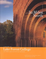 Thirty Miles North : A History of Lake Forest College, Its Town and Its City of Chicago - Franz Schulze