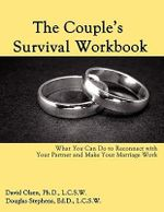 The Couple's Survival Workbook : What You Can Do to Reconnect with Your Parner and Make Your Marriage Work - David Olsen