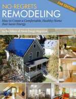 No-Regrets Remodeling, 2nd Editon : Creating a Comfortable, Healthy Home That Saves Energy