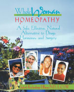 Whole Woman Homeopathy : A Safe, Effective, Natural Alternative to Drugs, Hormones and Surgery - Judyth  L. Reichenberg-Ullman