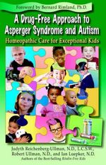 A Drug-Free Approach to Asperger Syndrome and Autism : Homeopathic Care for Exceptional Kids - Judyth Reichenberg-Ullman