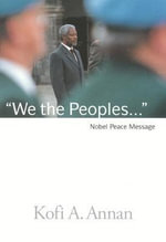 We the Peoples : The Nobel Lecture Given by the 2001 Nobel Peace Laureate Kofi Annan - Kofi A. Annan