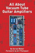All About Vacuum Tube Guitar Amplifiers - Gerald Weber