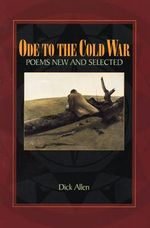 Ode to the Cold War : Poems New and Selected - Dick Allen