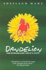 Dandelion : The Extraordinary Life of a Misfit - Sheelagh M Mawe