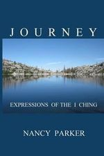 Journey : Expressions of the I Ching - Nancy a Parker