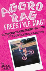 Aggro Rag Freestyle Mag! Plywood Hoods Zines '84-'89 : The Complete Collection