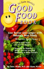 Dr. Gabe Mirkin's Good Food Book : Live Better and Longer with Nature's Best Foods - Dr Gabe Mirkin