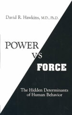 Power Vs Force : The Hidden Determinants of Human Behavior - David R. Hawkins