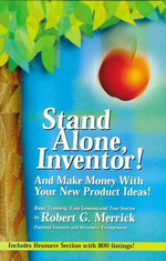 Stand Alone, Inventor! : And Make Money with Your New Product Ideas! - Robert G. G. Merrick