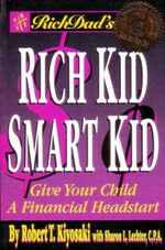 Rich Dad's Rich Kid, Smart Kid  : Give Your Child a Financial Head Start - Robert T. Kiyosaki