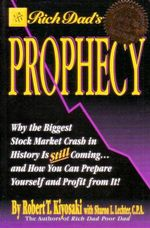 Rich Dad's Prophecy : Why the Biggest Stock Market Crash in History Is Still Coming... and How You Can Prepare Yourself and Profit from It! - Robert T. Kiyosaki