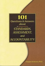 101 Questions and Answers about Standards, Assessment, and Accountability : A Blueprint for Educational Equity and Excellence - Douglas B. Reeves
