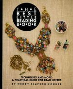 The Best Little Beading Book : Techniques and More: A Practical Guide for Beadlovers - Wendy S Conner