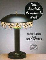 The Beaded Lampshade Book : Techniques for Bead Lovers - Wendy S Conner