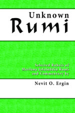 Unknown Rumi : Selected Rubais of Mevlana Jalaluddin Rumi and Commentary by Nevit O. Ergin - Nevit Oguz Ergin