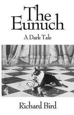 The Eunuch : A Dark Tale - Richard Bird