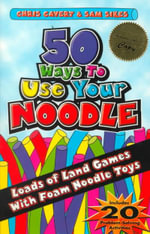 50 Ways to Use Your Noddle : Loads of Land Games with Foam Noddle Toys - Chris Cavert
