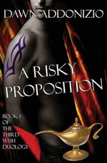 A Risky Proposition, Book 1 of the Third Wish Duology - Dawn Addonizio