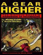 A Gear Higher : Bicycle Racer's Handbook of Techniques - Keith Code