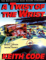 A Twist of the Wrist : Motorcycle Road Racer's Handbook v.1 - Keith Code