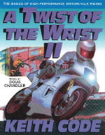 A Twist of the Wrist Vol. II : Basics of High-performance Motor Cycle Riding v.2 - Keith Code