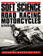The Soft Science of Road Racing Motor Cycles : Technical Procedures and Workbook for Road Racing Motor Cycles - Keith Code