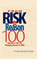 From Risk to Reason : 100 Reasons to Vote to Change America in 2008 - Michael Fitsko