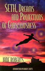 Seth, Dreams and Projections of Consciousness : The Real Doctor - Jane Roberts