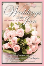 Weddings at the Inn : The Best B&bs & Boutique Hotels for Fabulous Weddings & Romantic Honeymoons - Dr Pamela Lanier