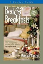 The Complete Guide to Bed and Breakfasts, Inns and Guesthouses International : Complete Guide to Bed & Breakfasts, Inns & Guesthouses - Dr Pamela Lanier