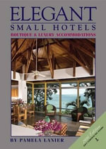 Elegant Small Hotels : Boutique and Luxury Accommodations - Dr Pamela Lanier