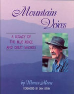Mountain Voices : A Legacy of the Blue Ridge and Great Smokies - Warren Moore