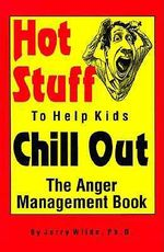 Hot Stuff to Help Kids Chill Out : The Anger Management Book - Jerry Wilde