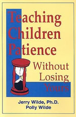 Teaching Children Patience Without Losing Yours : The Depression and Self-Esteem Workbook - Jerry Wilde