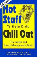 More Hot Stuff to Help Kids Chill Out : The Anger and Stress Management Book - Jerry Wilde