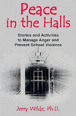Peace in the Halls : Stories and Activities to Manage Anger and Prevent School Violence - Jerry Wilde