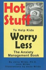 Hot Stuff to Help Kids Worry Less : The Anxiety Management Book - Jerry K Wilde