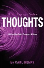 High Energy Sales Thoughts 101 Positve Sales Thoughts & Ideas - Carl Henry