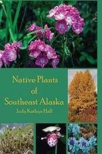 Native Plants of Southeast Alaska - Judy Kathryn Hall