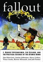 Fallout : J. Robert Oppenheimer, Leo Szilard, and the Political Science of the Atomic Bomb - Jim Ottaviani